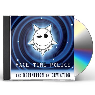 Face Time Police DEFINITION OF DEVIATION CD