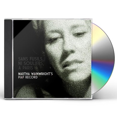 Martha Wainwright SANS FUSILS NI SOULIERS A PARIS: MARTHA'S PIAF CD