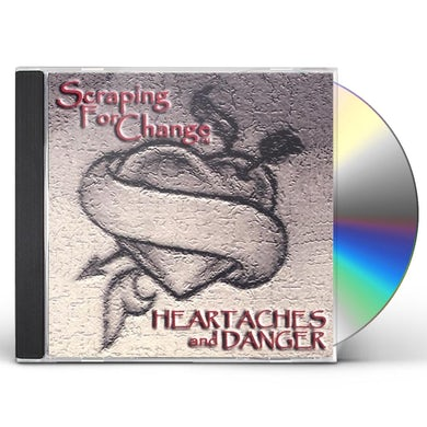 Scraping For Change HEARTACHES & DANGER CD