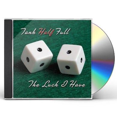 Tank Half Full LUCK I HAVE CD