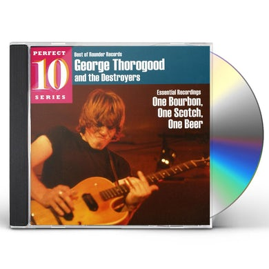 George Thorogood & The Destroyers ONE BOURBON ONE SCOTCH ONE BEER: ESSENTIAL REC CD