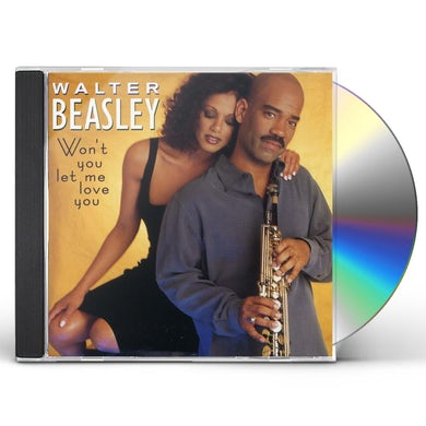 Walter Beasley WON'T YOU LET ME LOVE YOU CD