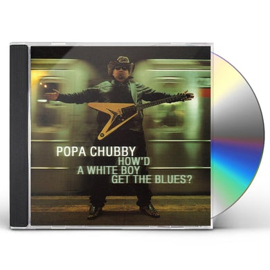 Popa Chubby HOW'D A WHITE BOY GET THE BLUES CD