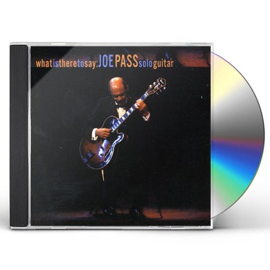 WHAT IS THERE TO SAY: JOE PASS SOLO GUITAR CD