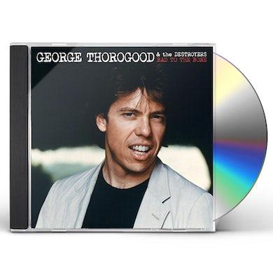 George Thorogood & The Destroyers BAD TO THE BONE CD