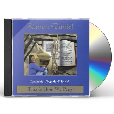 Karen Daniel TEACHABLE SINGABLE & JEWISH: THIS IS HOW WE PRAY CD