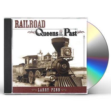 Larry Penn RAILROAD QUEENS OF THE PAST CD