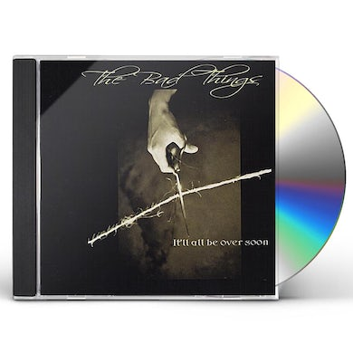 Bad Things IT'LL ALL BE OVER SOON CD