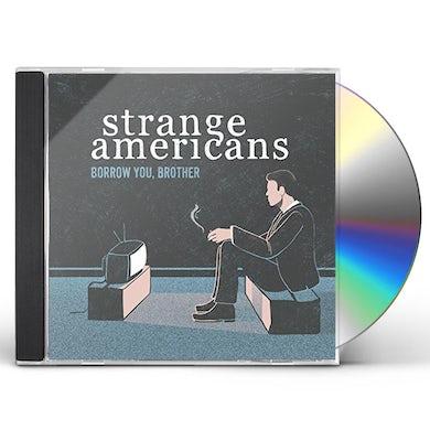 Strange Americans BORROW YOU BROTHER CD