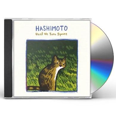 Hashimoto UNTIL WE TURN SQUARE CD