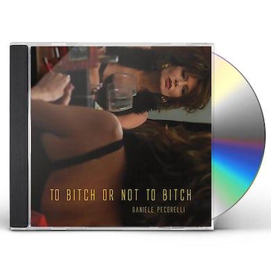 Daniele Pecorelli TO BITCH OR NOT TO BITCH CD