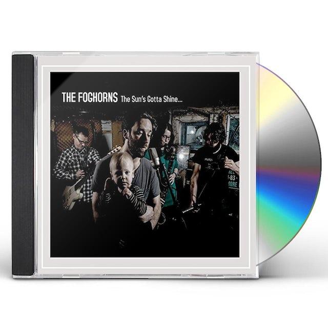 Foghorns SUN'S GOTTA SHINE CD