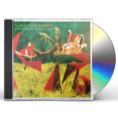 Wave Machines WAVE IF YOU'RE REALLY THERE CD