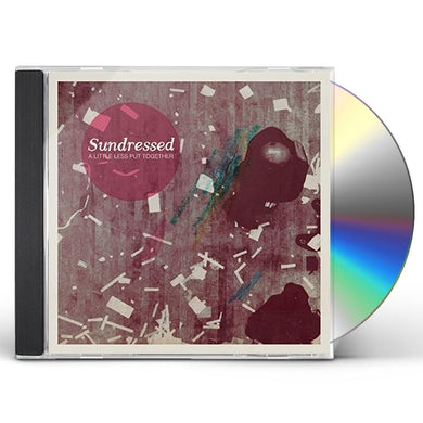 Sundressed LITTLE LESS PUT TOGETHER CD