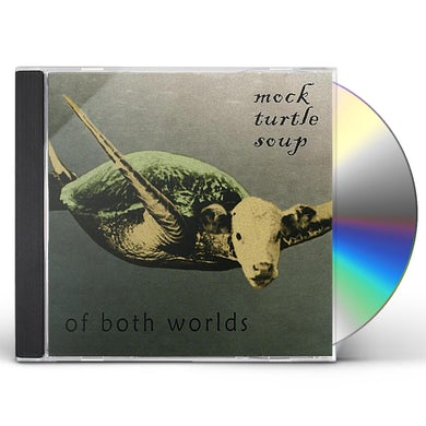 Mock Turtle Soup OF BOTH WORLDS CD