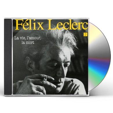 Felix Leclerc LA VIE L'AMOUR LA MORT CD