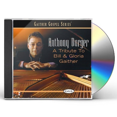 Anthony Burger TRIBUTE TO BILL & GLORIA GAITHER CD