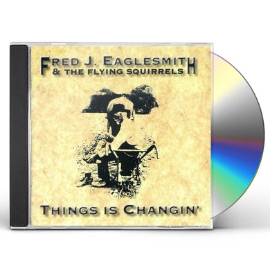 Fred Eaglesmith THINGS IS CHANGIN CD