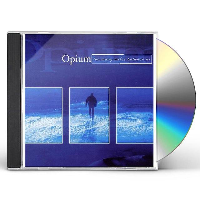 Opium TOO MANY MILES BETWEEN US CD