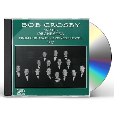 Bob Crosby FROM CHICAGO'S CONGRESS HOTEL 1937 CD