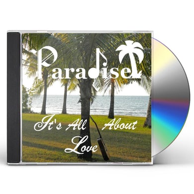 Paradise IT'S ALL ABOUT LOVE CD