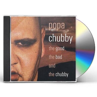 Popa Chubby GOOD THE BAD & THE CHUBBY CD
