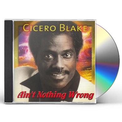 Cicero Blake AIN'T NOTHING WRONG CD