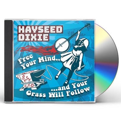 Hayseed Dixie FREE YOUR MIND AND YOUR GRASS WILL FOLLOW CD