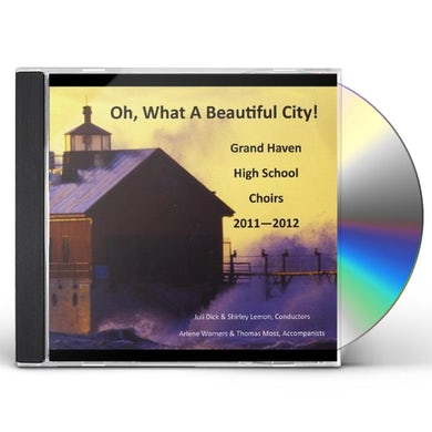Grand Haven High School Choirs OH WHAT A BEAUTIFUL CITY CD