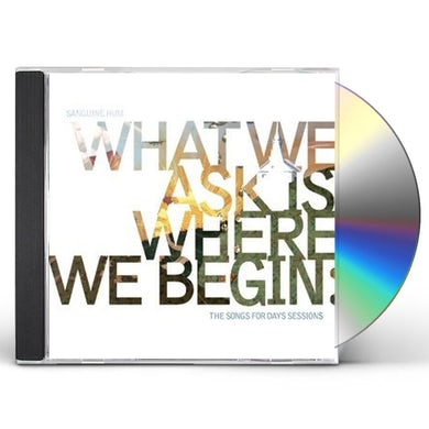 WHAT WE ASK IS WHERE WE BEGIN: SONGS FOR DAYS SESS CD