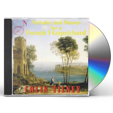 Colin Tilney PRELUDES & DANCES FOR A FRENCH HARPSICHORD CD