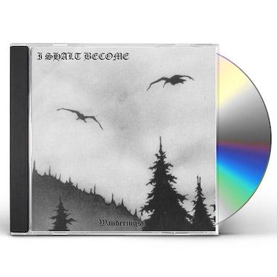 I Shalt Become WANDERINGS CD
