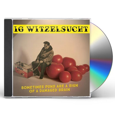 Ig Witzelsucht SOMETIMES PUNS ARE A SIGN OF A DAMAGED BRAIN CD
