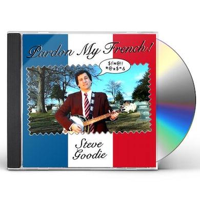 Steve Goodie PARDON MY FRENCH CD
