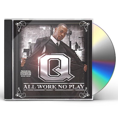 Q ALL WORK NO PLAY CD