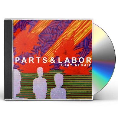 Parts & Labor STAY AFRAID CD