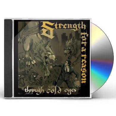 Strength for a Reason THROUGH COLD EYES CD