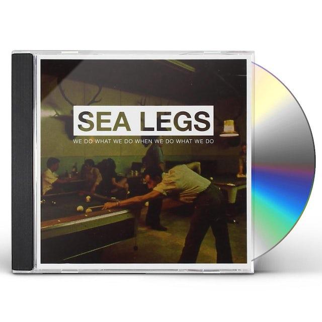 Sea Legs WE DO WHAT WE DO WHEN WE DO WHAT WE DO CD
