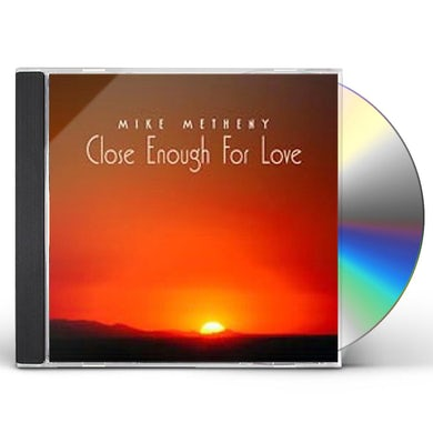 Mike Metheny CLOSE ENOUGH FOR LOVE CD