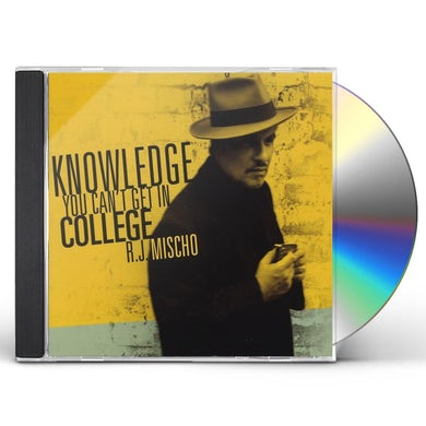R.J. Mischo KNOWLEDGE YOU CAN'T GET IN COLLEGE CD