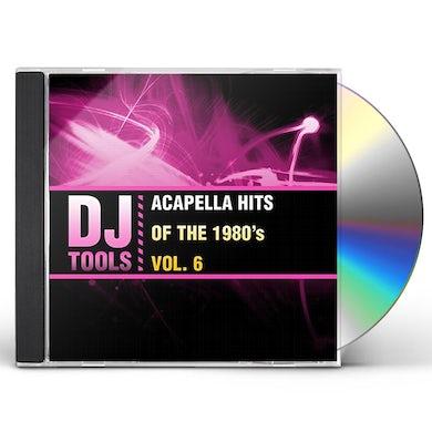 DJ Tools ACAPELLA HITS OF THE 1980'S VOL. 6 CD