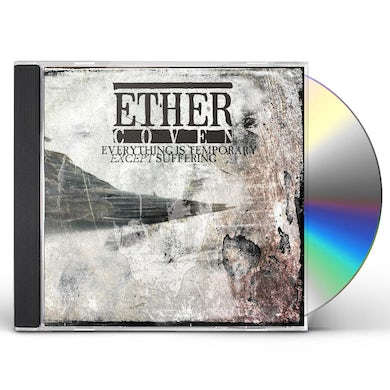 Ether Coven EVERYTHING IS TEMPORARY EXCEPT SUFFERING CD