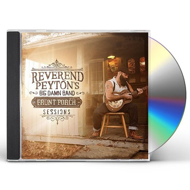 Reverend Peyton'S Big Damn Band FRONT PORCH SESSIONS CD