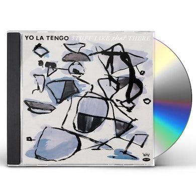 Yo La Tengo STUFF LIKE THAT THERE CD