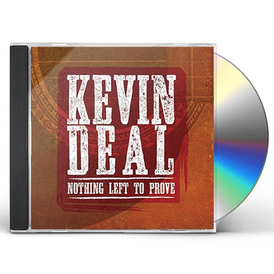 Kevin Deal NOTHING LEFT TO PROVE CD