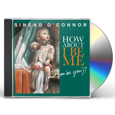 Sinead O'Connor HOW ABOUT I BE ME (& YOU BE YOU) CD