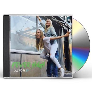 Fever High ALL WORK CD