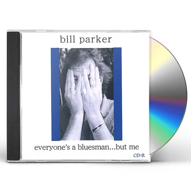 Bill Parker EVERYONE'S A BLUESMAN BUT ME. CD