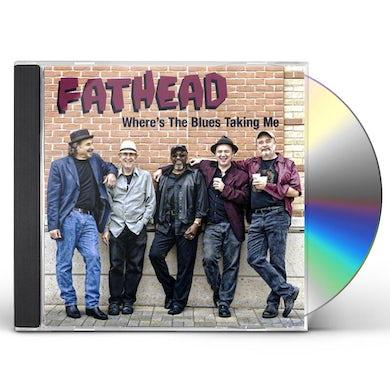 Fathead WHERE'S THE BLUES TAKING ME CD