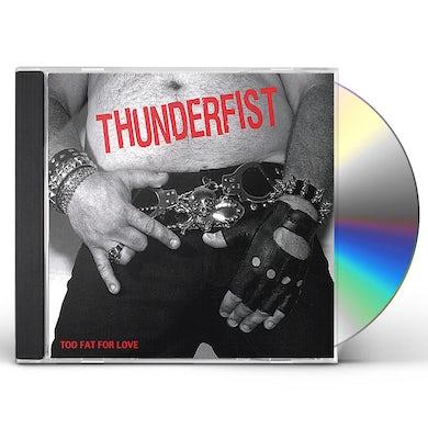 Thunderfist TOO FAT FOR LOVE CD